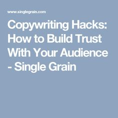 Copywriting Hacks: How to Build Trust With Your Audience - Single Grain
