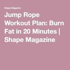 Jump Rope Workout Plan: Burn Fat in 20 Minutes | Shape Magazine