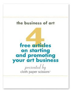 the business of art: 4 free articles on starting and promoting your art business