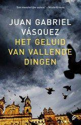 Juan Gabriel Vásquez: Het geluid van vallende dingen