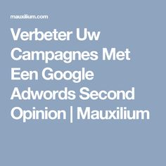 Verbeter Uw Campagnes Met Een Google Adwords Second Opinion   Mauxilium