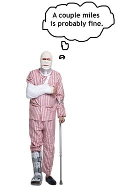 No matter how injured you are, you don't think you need a day off. | 18 Weird Things Runners Are Not Embarrassed About