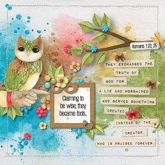 Claiming to be wise, they became fools ... They exchanged the truth of God for a lie, and worshiped and served something created instead of the Creator, who is praised forever.  Romans 1:22, 25  kit: Illustrate Life by Createwings Designs