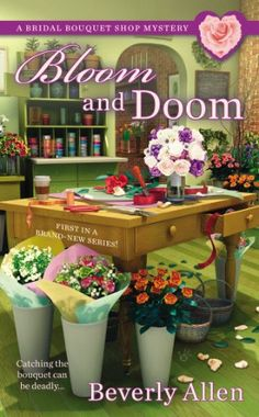 Bloom and Doom (The first book in the Bridal Bouquet Shop Mystery series) A novel by Beverly Allen Cozy Mysteries, Best Mysteries, Murder Mysteries, I Love Books, Good Books, My Books, Reading Books, Free Books, Mystery Novels