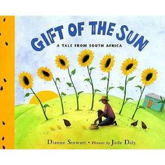 Gift of the Sun: A Tale from South Africa by Dianne Stewart, Jude Daly
