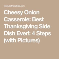 Cheesy Onion Casserole: Best Thanksgiving Side Dish Ever!: 4 Steps (with Pictures)