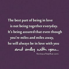 True love quotes -Not just when you're miles and miles away he'll always be in love with you and only with you... but you will always be in love with him and only him.  Flirting counts as cheating in my eyes!!!  <3