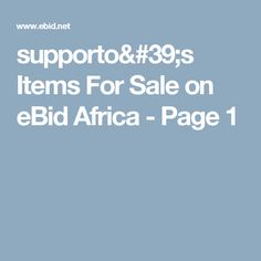 supporto's Items For Sale on eBid Africa - Page 1