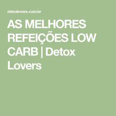 AS MELHORES REFEIÇÕES LOW CARB | Detox Lovers