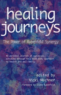 Healing Journeys : The Power of Rubenfeld Synergy by Vicki Mechner
