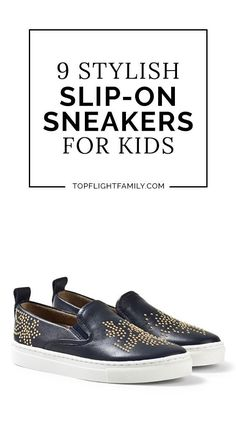 Got an active kid who loves fashion? You don't have to settle for athletic sneakers. Slip-on sneakers for kids are both stylish and comfy.