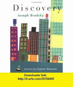 Discovery (9780374317935) Joseph Brodsky, Vladimir Radunsky , ISBN-10: 0374317933  , ISBN-13: 978-0374317935 ,  , tutorials , pdf , ebook , torrent , downloads , rapidshare , filesonic , hotfile , megaupload , fileserve