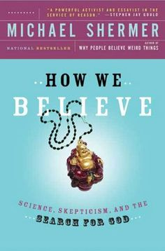 How We Believe: Science, Skepticism, and the Search for God by [Shermer, Michael]