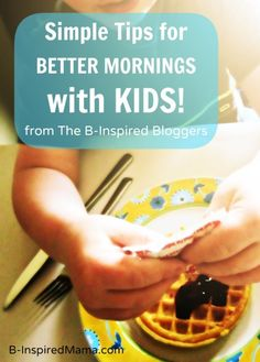 Tips for Having Better Mornings with Your Kids! Sponsored by #EGGO Drizzlers at B-InspiredMama.com