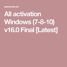 All activation Windows (7-8-10) v16.0 Final [Latest]