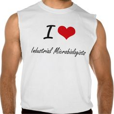 I love Industrial Microbiologists Sleeveless Tees Tank Tops