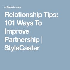Relationship Tips: 101 Ways To Improve Partnership | StyleCaster