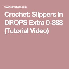 Crochet: Slippers in DROPS Extra 0-888 (Tutorial Video)