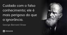 Cuidado com o falso conhecimento; ele é mais perigoso do que a ignorância. —… George Bernard Shaw, John Travolta, Beauty Quotes, Some Words, Inspire Me, Einstein, Psychology, Mindfulness, Inspirational Quotes