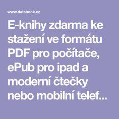 E-knihy zdarma ke stažení ve formátu PDF pro počítače, ePub pro ipad a moderní čtečky nebo mobilní telefon, Mobi pro čtečku Amazon Kindle. Snadné stažení e-knihy zdarma je do minuty. Kindle, Roman, Ipad
