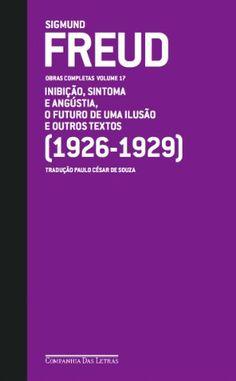 FREUD - OBRAS COMPLETAS, V.17 - INIBIÇAO, SINTOMA E AGUSTIA, O FUTURO DE UMA ILUSAO E OUTROS TEXTOS