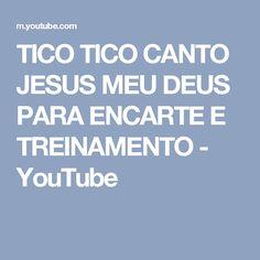 TICO TICO CANTO JESUS MEU DEUS PARA ENCARTE E TREINAMENTO - YouTube