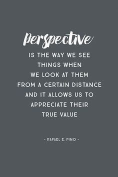 """10 perspective quotes - """"perspective is the way we see things when we look at them from a certain distance and it allows us to appreciate their true value"""" Perspective Quotes, Perspective On Life, Lds Quotes, Inspirational Quotes, April Quotes, Motivational, Yoga Quotes, Wisdom Quotes, True Quotes"""