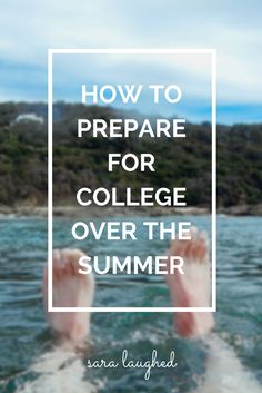 A great guide on how to prepare for college over the summer from a current college student! - Sara Laughed