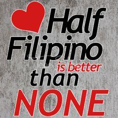 half filipino is better than none tshirt