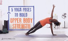 Poses to build upper body strength. I would like to increase the strength in my arms and abs and I hope these help!