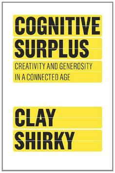 Read Book Cognitive Surplus: Creativity and Generosity in a Connected Age: How Technology Makes Consumers into Collaborators, Author Clay Shirky New Books, Books To Read, Up Book, It Goes On, Marketing, Reading Lists, Reading Online, Self Help, Essayist