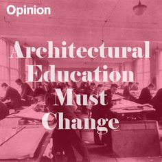 Architectural Education Must Change - Sam Jacob argues that architectural education is in crisis and must become more accessible. | Dezeen