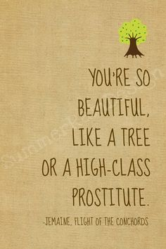Flight of the conchords quote print - you're so beautiful- oatmeal 5x7