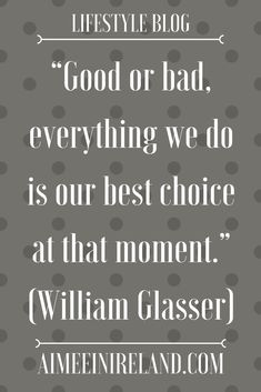 A recent course in Choice Theory by the William Glasser Institute #Glasser #ChoiceTheory #MentalHealth #Psychology #WilliamGlasser #GlasserQuotes #Lifestyle #Choices