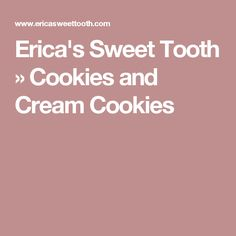 Erica's Sweet Tooth  » Cookies and Cream Cookies