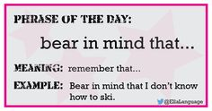 #phrase of the day: bear in mind that… #ESL #ELT #English