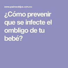 ¿Cómo prevenir que se infecte el ombligo de tu bebé?