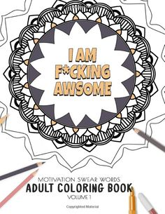 I am F*cking Awsome - Motivation Swear Words - Adult Coloring Book - Volume Mandalas combines zendoodles, tribal patterns with curse words for a . Quote Coloring Pages, Coloring Books, Tribal Patterns, Zen Doodle, Book Collection, Adult Coloring, Motivation, Amazon, Words