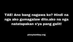 TAE! Ano bang nagawa ko? Hindi na nga ako gumagalaw dito.ako na nga natatapakan s'ya pang galit! Pinoy, Funny Quotes, Cards Against Humanity, Funny Phrases, Funny Qoutes, Humorous Quotes, Hilarious Quotes, Cute Quotes, Funny Memes