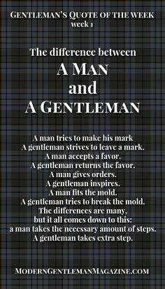 The difference between a man and a gentleman. Gentleman always gives its best. www.moderngentlemanmagazine.com