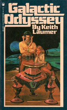 Galactic Odyssey  Authors: Keith Laumer Year: 1983-08-00 Publisher: Tor  Cover: Tom Kidd