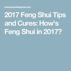 2017 Feng Shui Tips and Cures: How's Feng Shui in 2017?