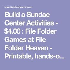 Build a Sundae Center Activities - $4.00 : File Folder Games at File Folder Heaven - Printable, hands-on fun!