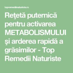Reţetă puternică pentru activarea METABOLISMULUI şi arderea rapidă a grăsimilor - Top Remedii Naturiste How To Get Rid, Metabolism, Good To Know, Home Remedies, Cardio, Health Fitness, Healthy Recipes, Healthy Food, Medicine