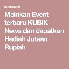 Mainkan Event terbaru KUBIK News dan dapatkan Hadiah Jutaan Rupiah