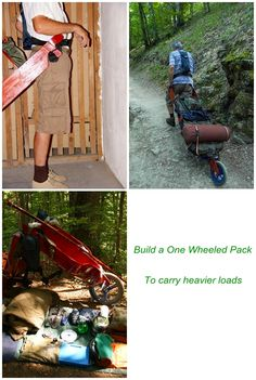 Build a one wheeled pack. When it comes to hiking it is very important to keep the weight of your backpack to a minimum depending on what distance you will