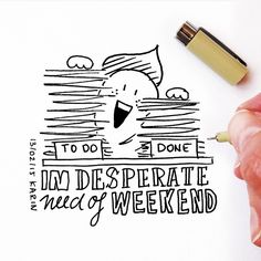 In desperate need of weekend! #illustration #lettering #doodle #paperfuel