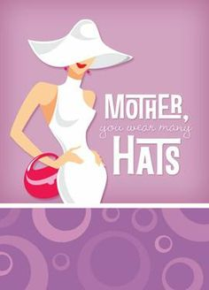 The Friend hat The Mother hat The Wife hat ...just to name a few.  (and you look good doing it!) - Click this image and turn your pictures into Greeting Cards today!