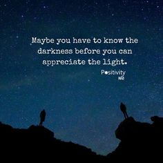 Maybe you have to know the darkness before you can appreciate the light. #postivitynote #positivity #inspiration
