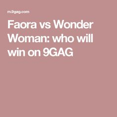 Faora vs Wonder Woman: who will win on 9GAG